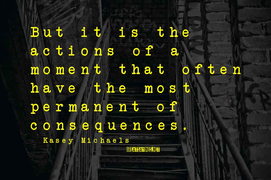 Heart Trembling Islamic Sayings By Kasey Michaels: But it is the actions of a moment that often have the most permanent of