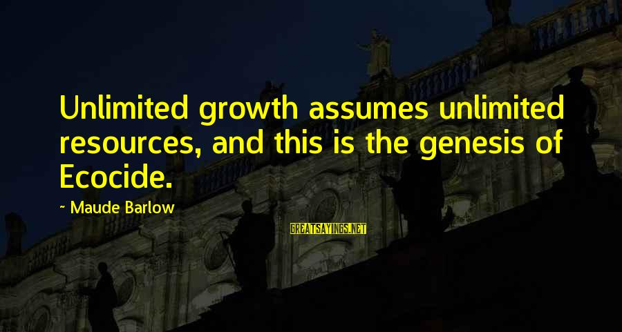 Heart Trembling Islamic Sayings By Maude Barlow: Unlimited growth assumes unlimited resources, and this is the genesis of Ecocide.