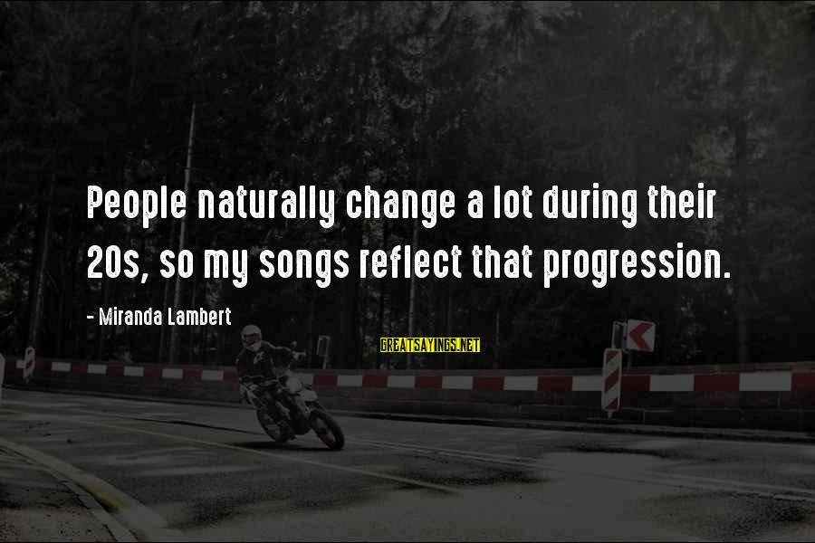 Heart Trembling Islamic Sayings By Miranda Lambert: People naturally change a lot during their 20s, so my songs reflect that progression.