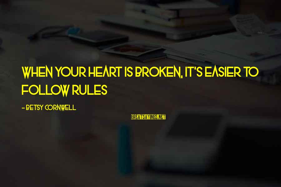Heartbreak And Depression Sayings By Betsy Cornwell: When your heart is broken, it's easier to follow rules