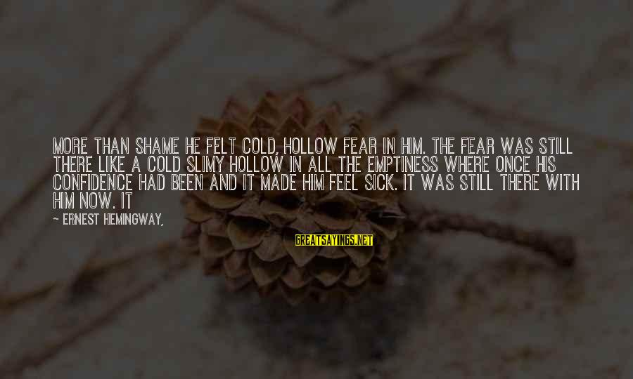 Heartbreak And Depression Sayings By Ernest Hemingway,: More than shame he felt cold, hollow fear in him. The fear was still there
