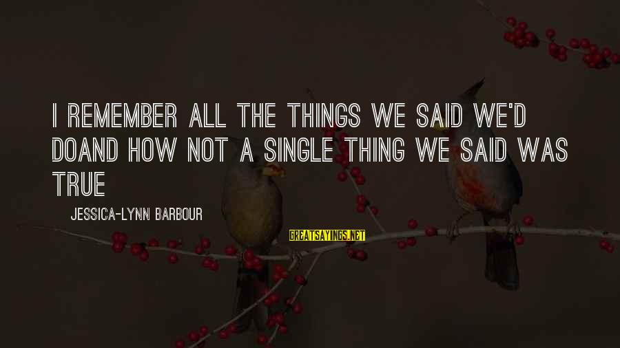Heartbreak And Depression Sayings By Jessica-Lynn Barbour: I remember all the things we said we'd doAnd how not a single thing we