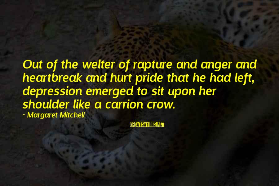 Heartbreak And Depression Sayings By Margaret Mitchell: Out of the welter of rapture and anger and heartbreak and hurt pride that he