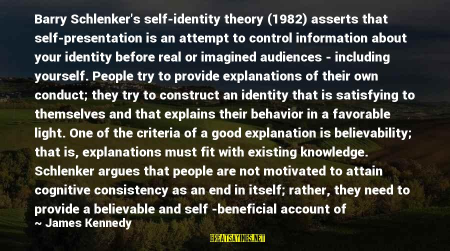 Heartbroken Woman Sayings By James Kennedy: Barry Schlenker's self-identity theory (1982) asserts that self-presentation is an attempt to control information about