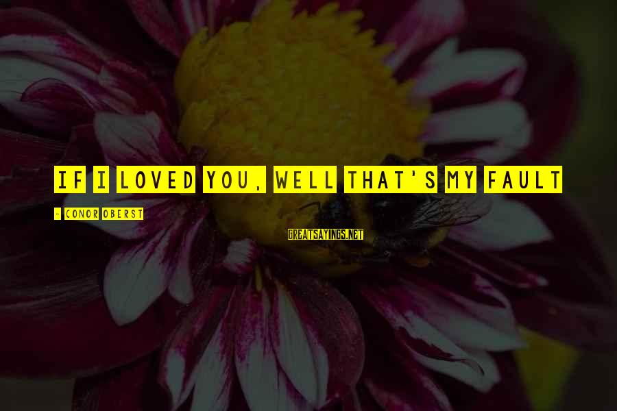 Heartfelt Mothers Sayings By Conor Oberst: If I loved you, well that's my fault