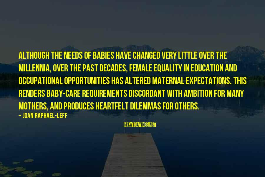 Heartfelt Mothers Sayings By Joan Raphael-Leff: Although the needs of babies have changed very little over the millennia, over the past