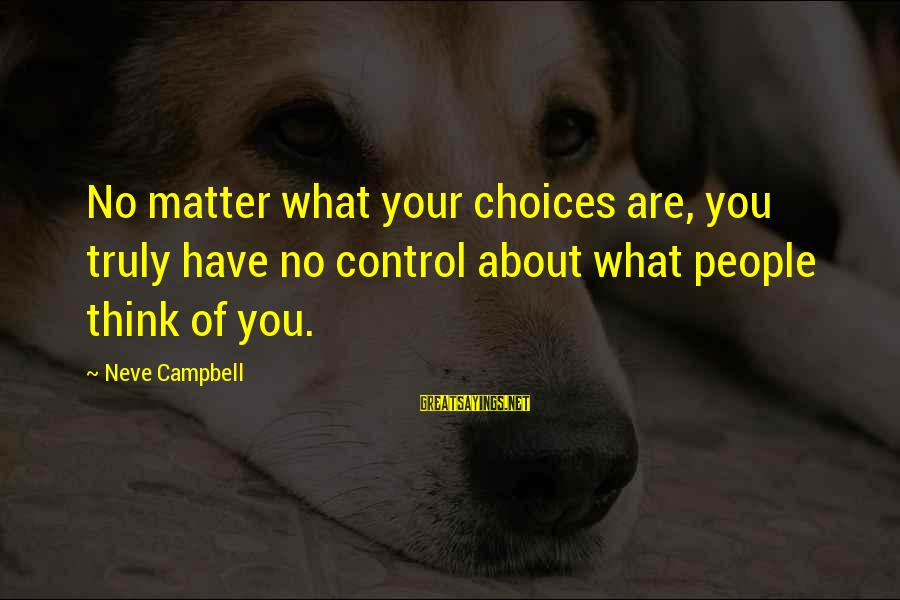 Heartfelt Mothers Sayings By Neve Campbell: No matter what your choices are, you truly have no control about what people think