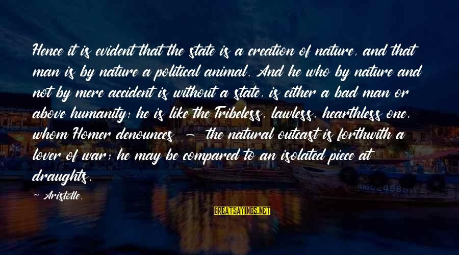 Hearthless Sayings By Aristotle.: Hence it is evident that the state is a creation of nature, and that man