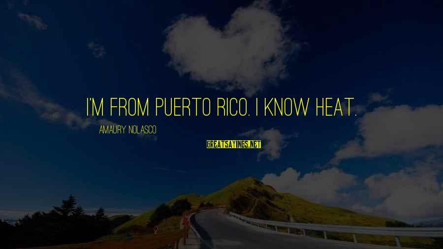 Heat Sayings By Amaury Nolasco: I'm from Puerto Rico. I know heat.