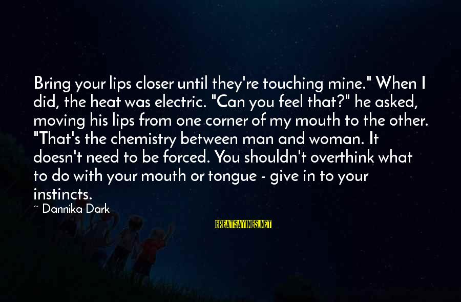 """Heat Sayings By Dannika Dark: Bring your lips closer until they're touching mine."""" When I did, the heat was electric."""
