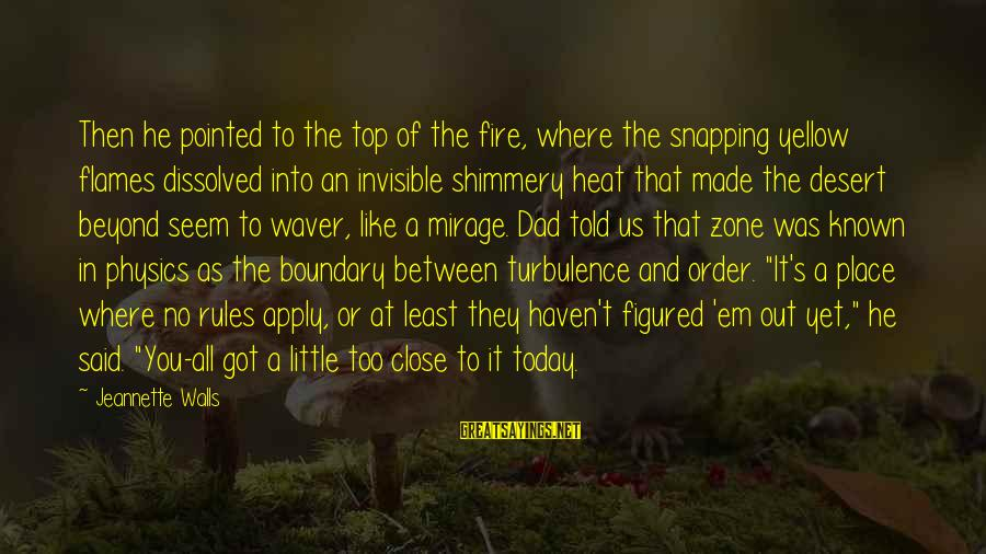 Heat Sayings By Jeannette Walls: Then he pointed to the top of the fire, where the snapping yellow flames dissolved