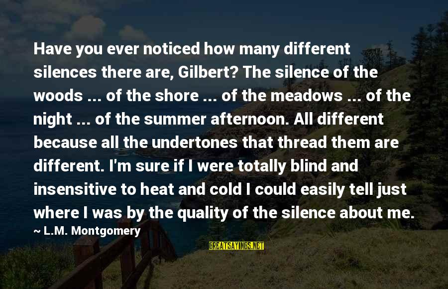 Heat Sayings By L.M. Montgomery: Have you ever noticed how many different silences there are, Gilbert? The silence of the