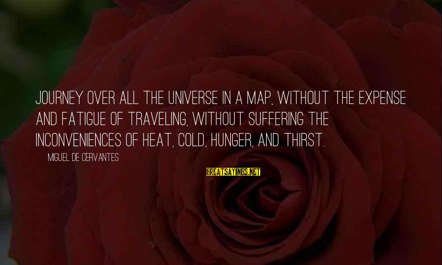 Heat Sayings By Miguel De Cervantes: Journey over all the universe in a map, without the expense and fatigue of traveling,