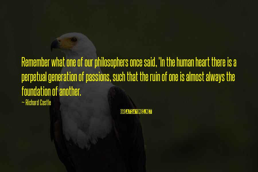 Heat Sayings By Richard Castle: Remember what one of our philosophers once said, 'In the human heart there is a