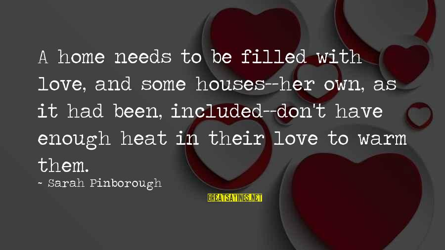 Heat Sayings By Sarah Pinborough: A home needs to be filled with love, and some houses--her own, as it had