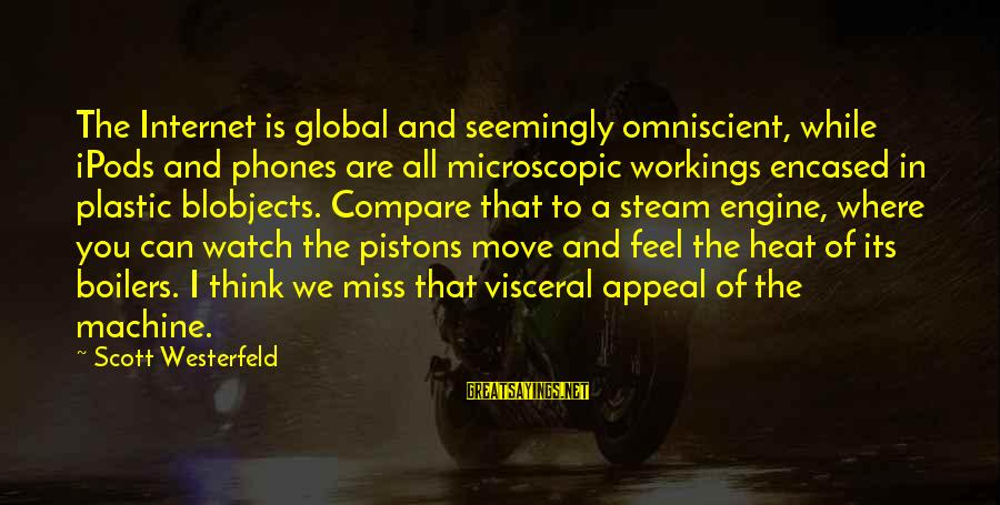 Heat Sayings By Scott Westerfeld: The Internet is global and seemingly omniscient, while iPods and phones are all microscopic workings