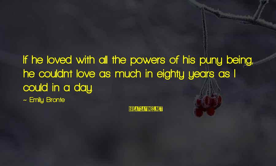 Heathcliff's Sayings By Emily Bronte: If he loved with all the powers of his puny being, he couldn't love as