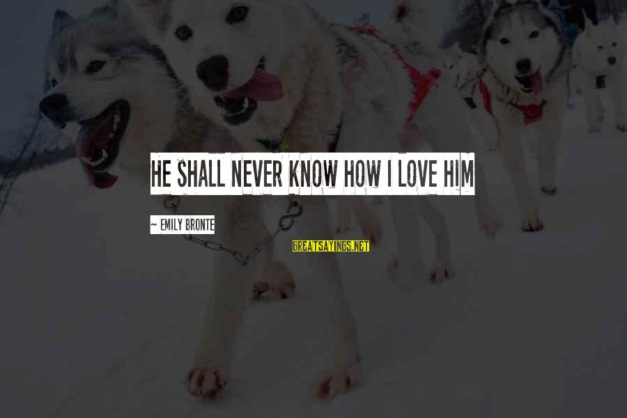 Heathcliff's Sayings By Emily Bronte: He shall never know how I love him