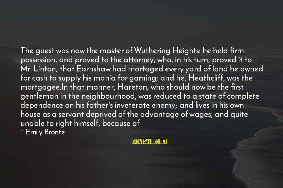 Heathcliff's Sayings By Emily Bronte: The guest was now the master of Wuthering Heights: he held firm possession, and proved