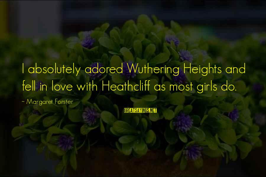 Heathcliff's Sayings By Margaret Forster: I absolutely adored Wuthering Heights and fell in love with Heathcliff as most girls do.