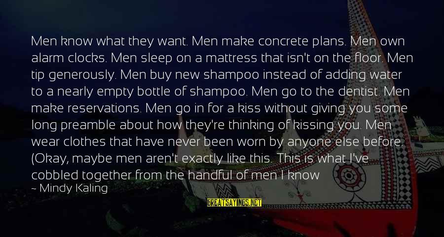 Heathcliff's Sayings By Mindy Kaling: Men know what they want. Men make concrete plans. Men own alarm clocks. Men sleep