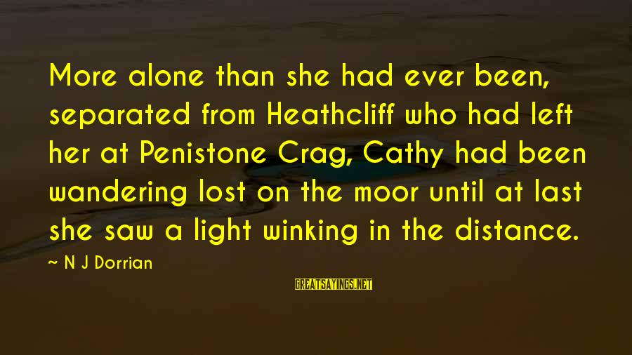 Heathcliff's Sayings By N J Dorrian: More alone than she had ever been, separated from Heathcliff who had left her at