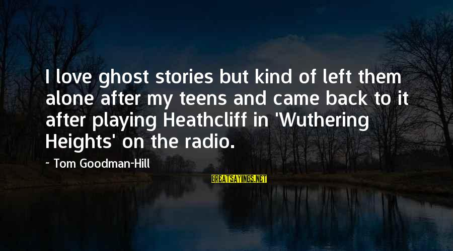 Heathcliff's Sayings By Tom Goodman-Hill: I love ghost stories but kind of left them alone after my teens and came