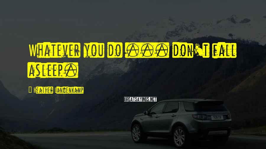 Heather Langenkamp Sayings: Whatever you do ... don't fall asleep.