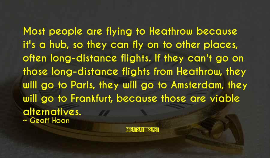 Heathrow's Sayings By Geoff Hoon: Most people are flying to Heathrow because it's a hub, so they can fly on