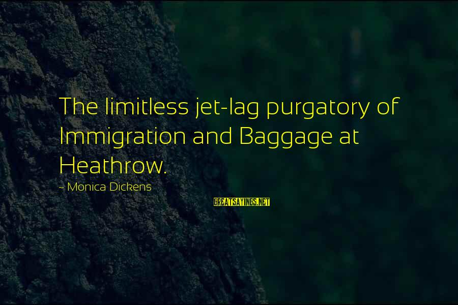 Heathrow's Sayings By Monica Dickens: The limitless jet-lag purgatory of Immigration and Baggage at Heathrow.