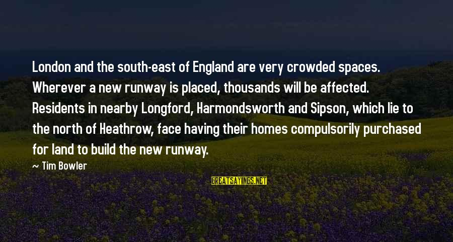 Heathrow's Sayings By Tim Bowler: London and the south-east of England are very crowded spaces. Wherever a new runway is