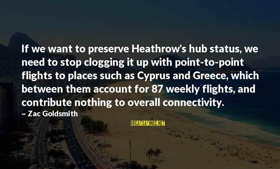 Heathrow's Sayings By Zac Goldsmith: If we want to preserve Heathrow's hub status, we need to stop clogging it up