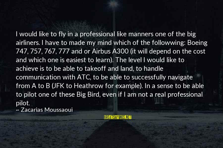 Heathrow's Sayings By Zacarias Moussaoui: I would like to fly in a professional like manners one of the big airliners.