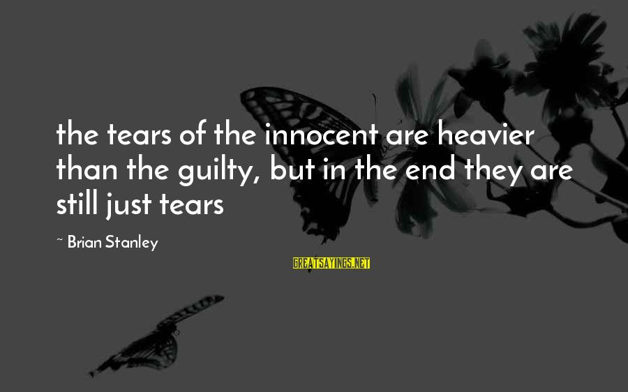 Heavier Than Sayings By Brian Stanley: the tears of the innocent are heavier than the guilty, but in the end they