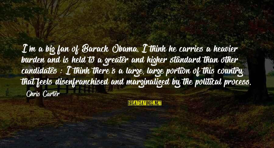Heavier Than Sayings By Chris Carter: I'm a big fan of Barack Obama. I think he carries a heavier burden and