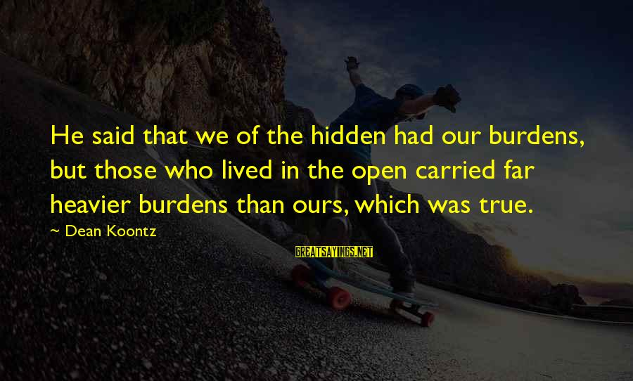 Heavier Than Sayings By Dean Koontz: He said that we of the hidden had our burdens, but those who lived in