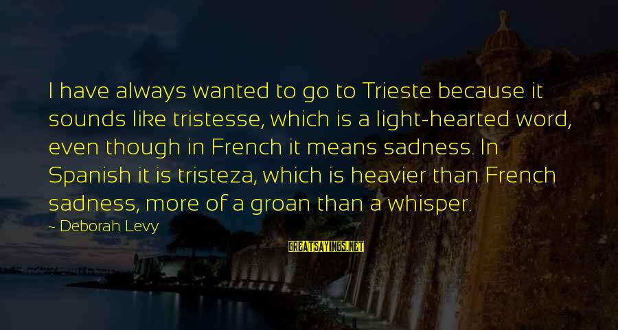 Heavier Than Sayings By Deborah Levy: I have always wanted to go to Trieste because it sounds like tristesse, which is