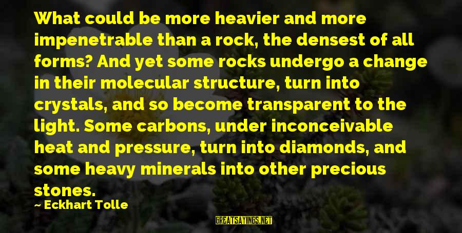 Heavier Than Sayings By Eckhart Tolle: What could be more heavier and more impenetrable than a rock, the densest of all
