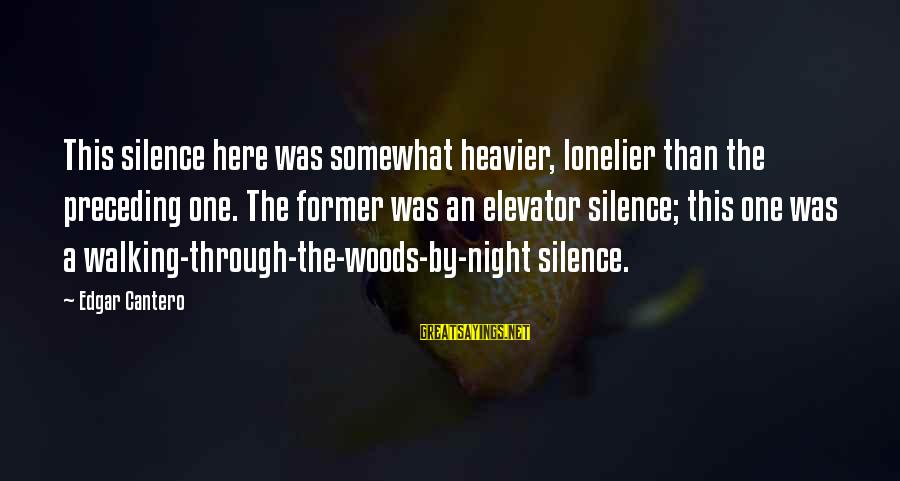 Heavier Than Sayings By Edgar Cantero: This silence here was somewhat heavier, lonelier than the preceding one. The former was an