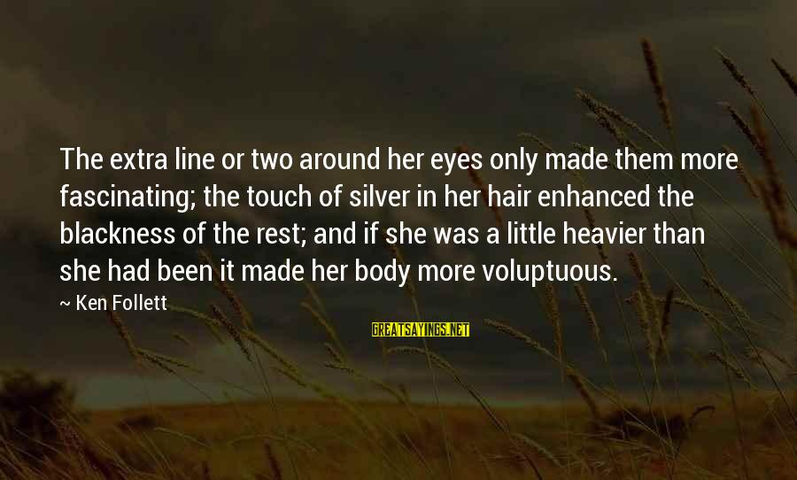 Heavier Than Sayings By Ken Follett: The extra line or two around her eyes only made them more fascinating; the touch