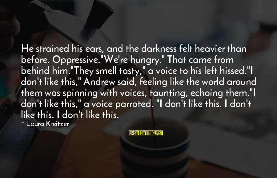 """Heavier Than Sayings By Laura Kreitzer: He strained his ears, and the darkness felt heavier than before. Oppressive.""""We're hungry."""" That came"""