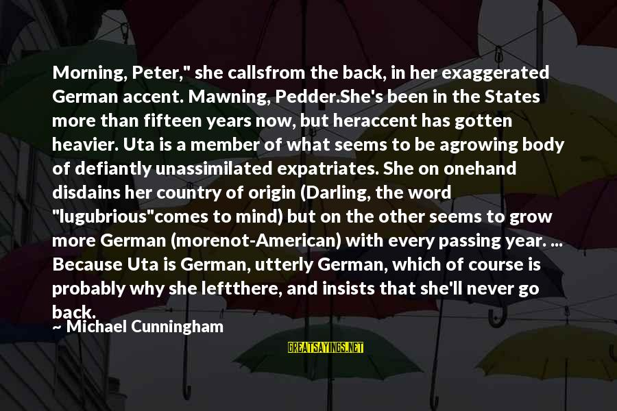 """Heavier Than Sayings By Michael Cunningham: Morning, Peter,"""" she callsfrom the back, in her exaggerated German accent. Mawning, Pedder.She's been in"""