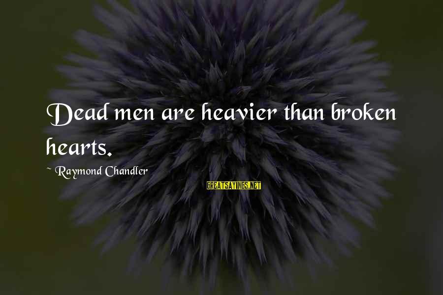 Heavier Than Sayings By Raymond Chandler: Dead men are heavier than broken hearts.