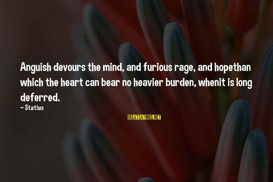 Heavier Than Sayings By Statius: Anguish devours the mind, and furious rage, and hopethan which the heart can bear no