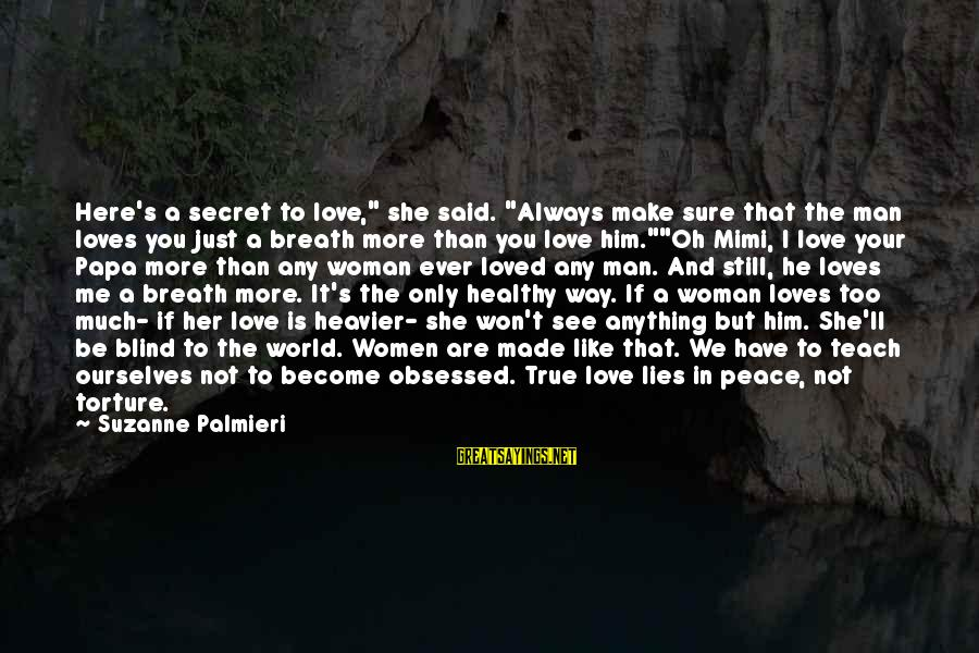 """Heavier Than Sayings By Suzanne Palmieri: Here's a secret to love,"""" she said. """"Always make sure that the man loves you"""