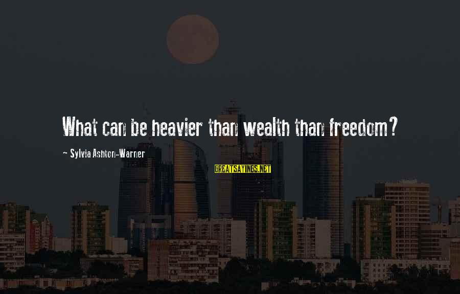 Heavier Than Sayings By Sylvia Ashton-Warner: What can be heavier than wealth than freedom?