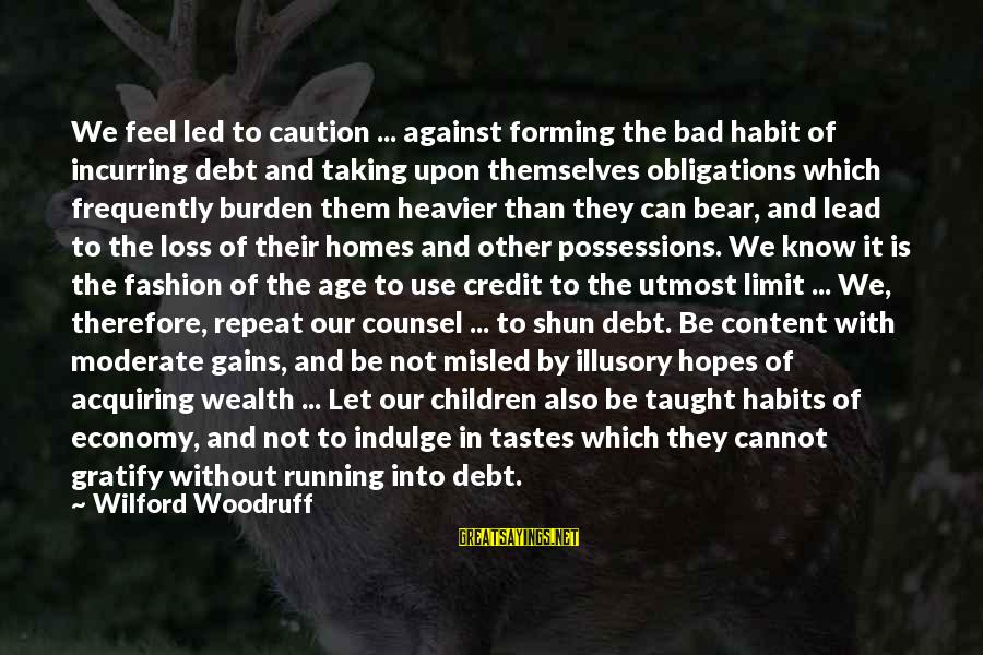Heavier Than Sayings By Wilford Woodruff: We feel led to caution ... against forming the bad habit of incurring debt and