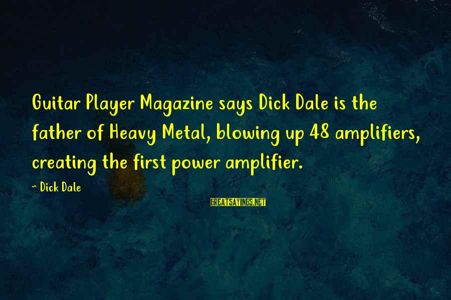 Heavy Metal Guitar Sayings By Dick Dale: Guitar Player Magazine says Dick Dale is the father of Heavy Metal, blowing up 48