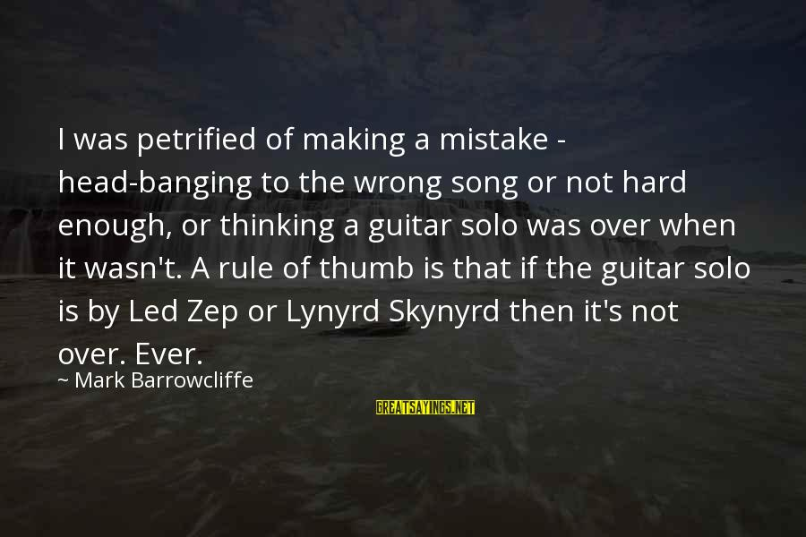 Heavy Metal Guitar Sayings By Mark Barrowcliffe: I was petrified of making a mistake - head-banging to the wrong song or not