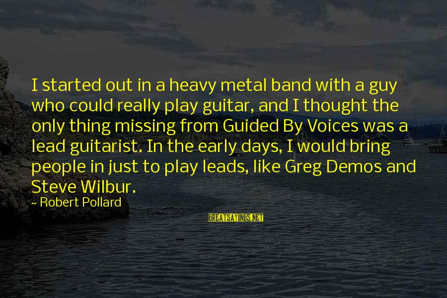 Heavy Metal Guitar Sayings By Robert Pollard: I started out in a heavy metal band with a guy who could really play